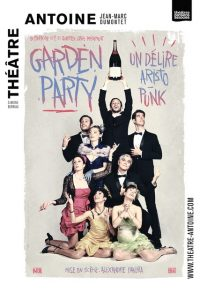 Garden Party - Theatre - Théâtre Antoine - Florence Yeremian - SYMA News - Alexandre Pavlata - Rires - Comédie - Burlesque - Mondains - Aristo - Sarcasmes