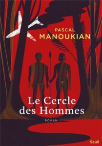 Pascal Manoukian - seuil - Amazonie - Florence Yeremian - Le cercle des hommes - syma news - editions seuil - livre - book - journaliste - photographe - reporter de guerre - Peuples primitifs - indiens - Yacou - Civilisation - jardin d eden - jungle