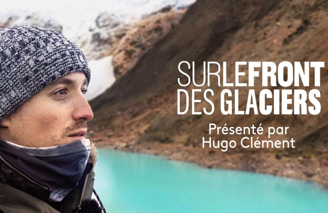 Sur le front - Hugo Clément - France 2 - sur le front des glaciers