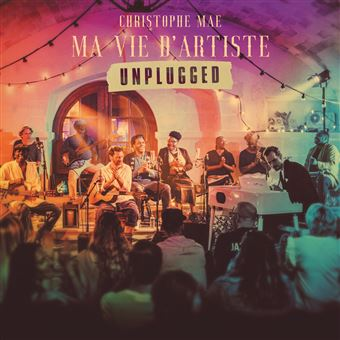 Christophe Maé - Ma vie d'artiste unplugged