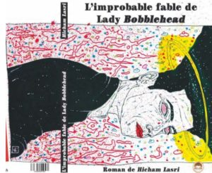 hicham Lasri - roman - BD - Lady Bobblehead - maroc - casablanca