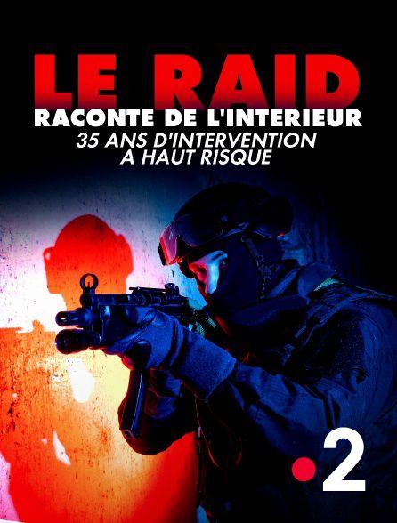 Le raid raconté de l'intérieur - 35 ans d'intervention à haut risque - France 2 - documentaire - enquête -