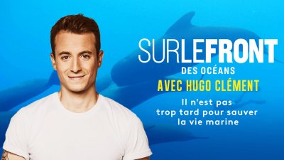 Sur le front - Océans - Hugo Clément -