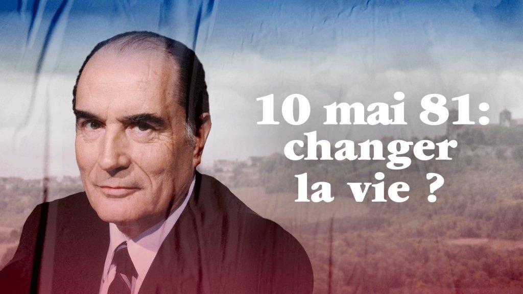 10 mai 1981 changer la vie - France 3 - François Mitterrand -