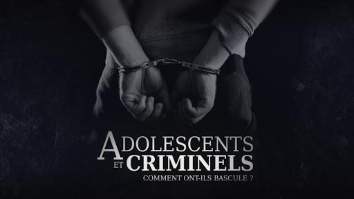 Adolescents et criminels comment ont ils basculé - RMC Story -