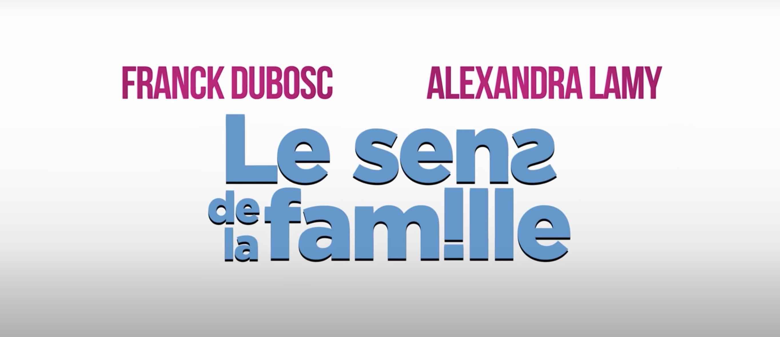 Le sens de la famille - comédie - film - Alexandra Lamy - Franck Dubosc -