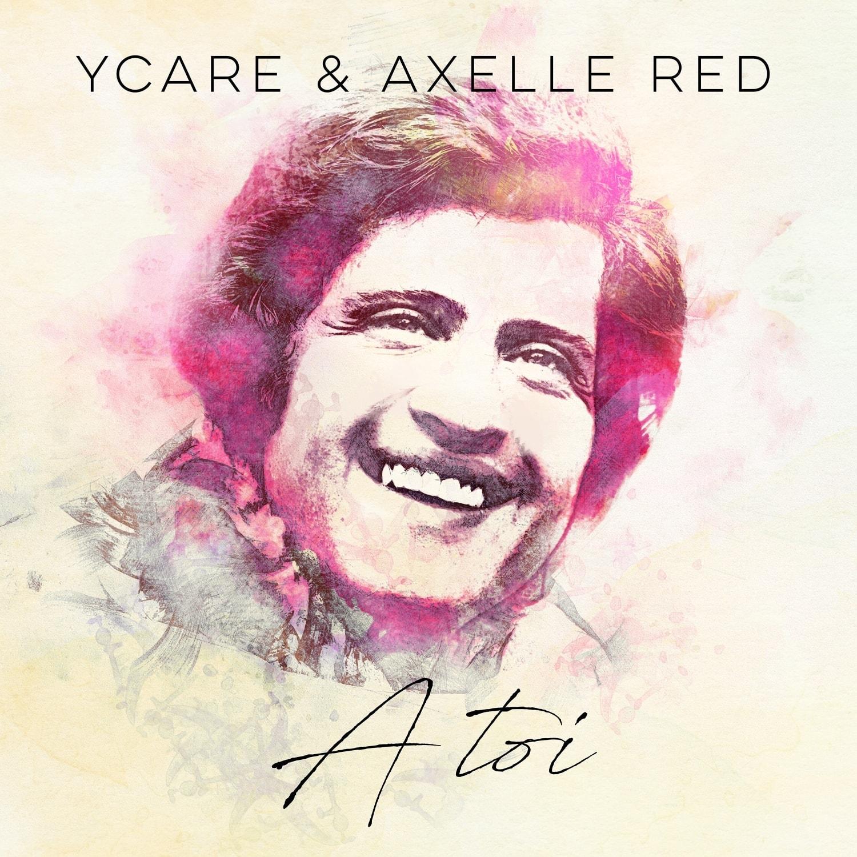 Ycare - Axelle Red - Joe Dassin - à toi